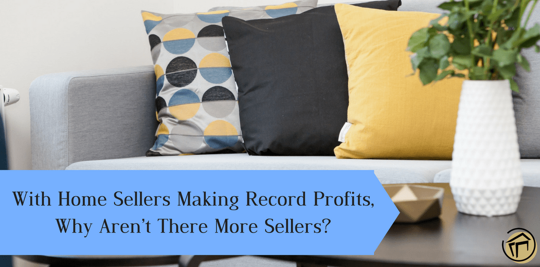 With Home Sellers Making Record Profits, Why Aren't There More Sellers?