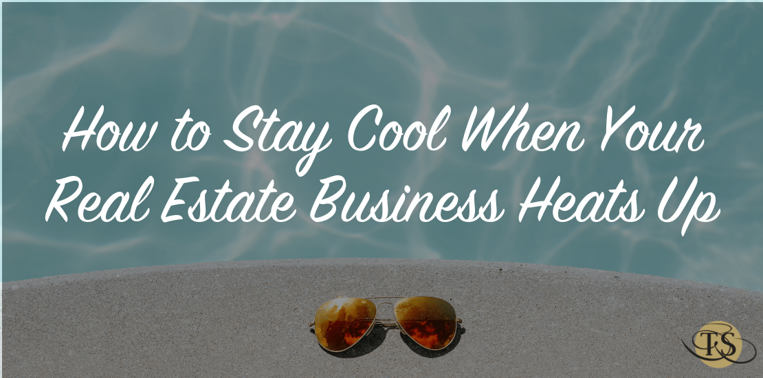 How to Stay Cool When Your Real Estate Business Heats Up