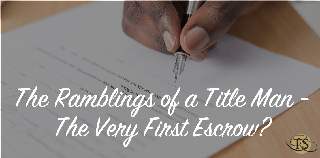 The Ramblings of a Title Man – The Very First Escrow?