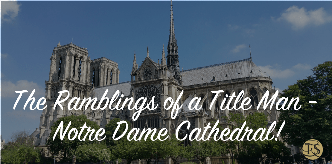 The Ramblings of a Title Man – Notre Dame Cathedral!