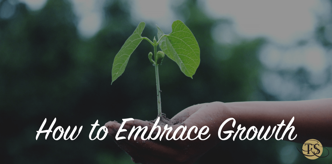 How to Embrace Growth