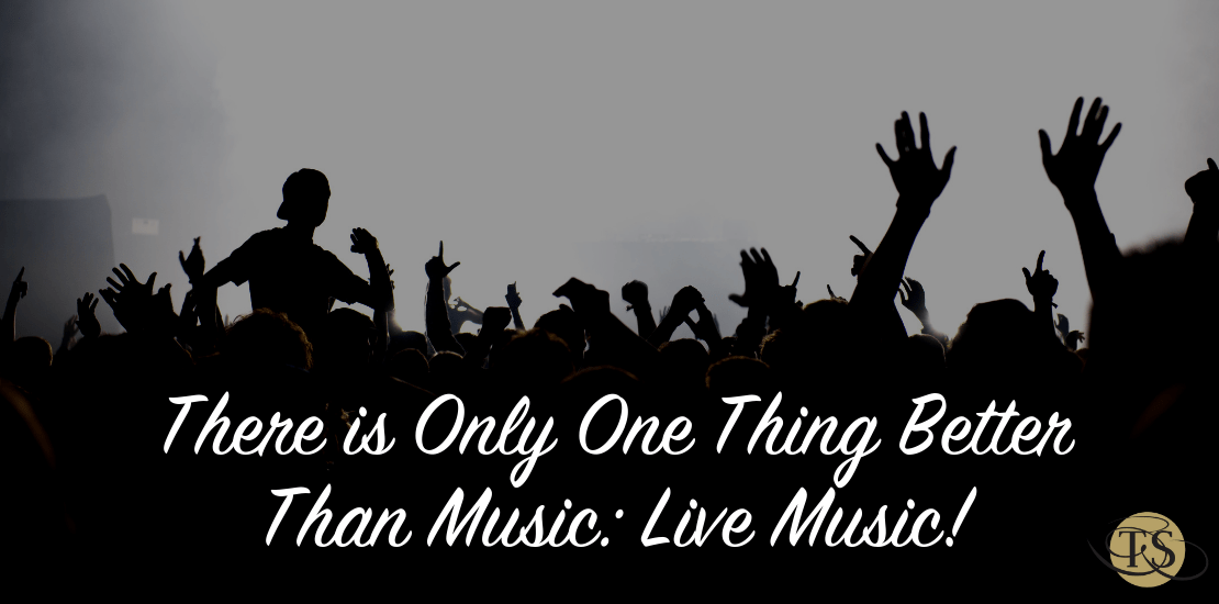 There is Only One Thing Better Than Music: Live Music!